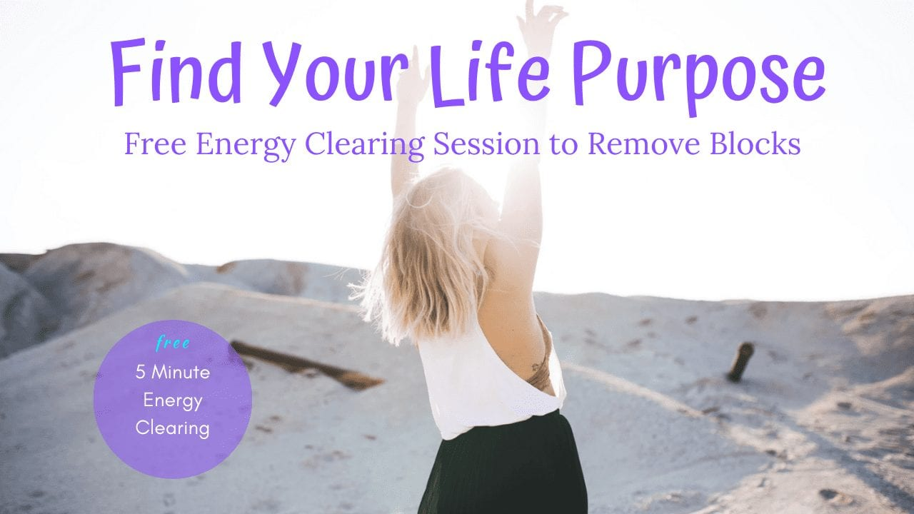 Energy Clearing to Find Your Life Purpose